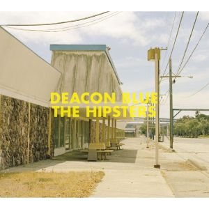 The Hipsters: Deacon Blue's return to form
