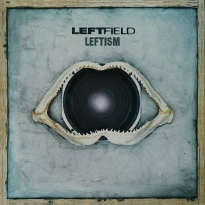 Speed King: Leftism, the debut Leftfield album