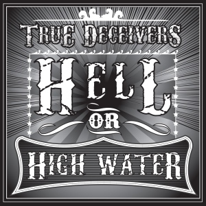 Second Sitting: True Deceivers' follow-up album Hell or High Water, from 2012